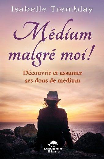 Médium malgré moi, livre d'Isabelle Tremblay